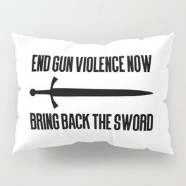 End gun violence now - Bring back the sword Pillow Sham