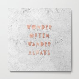 Wonder Often Wander Always Rose Gold and Marble Metal Print