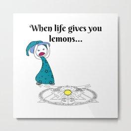 When life gives you lemons Metal Print