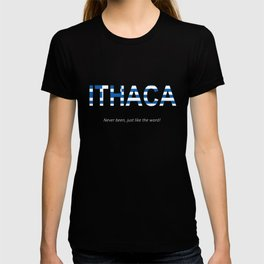 ITHACA Never been, just like the word! T-shirt