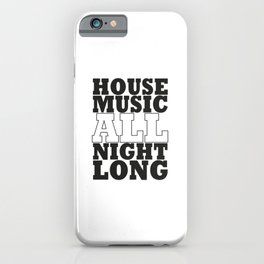 House Music all night long iPhone Case
