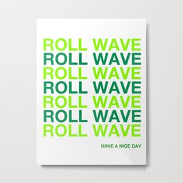 ROLL WAVE TULANE HAVE A NICE DAY Metal Print