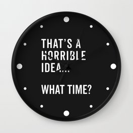 That's A Horrible Idea Funny Quote Wall Clock