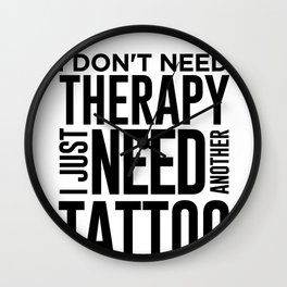 Tattoo Lover Gift Don't Need Therapy Just Need Another Tattoo Wall Clock