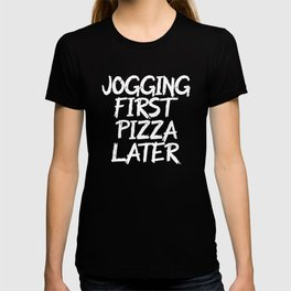 Jogging first pizza later T-shirt