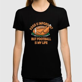 Food is important but Football isMy Life T-shirt