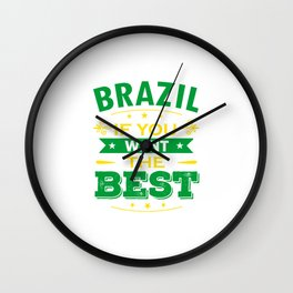 Brazil If You Want The Best Wall Clock