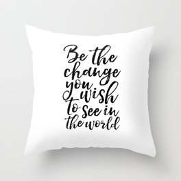 printable art, be the change you wish to see in the world,inspirational quote,typography art Throw Pillow