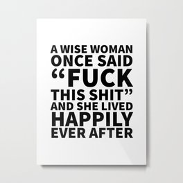 A Wise Woman Once Said Fuck This Shit Metal Print