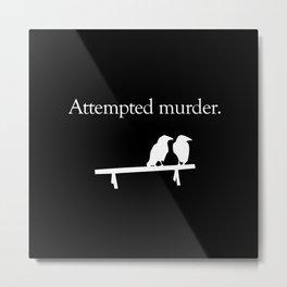 Attempted Murder (white design) Metal Print
