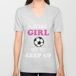 I Play Like A Girl Try To Keep Up Women Girls Soccer Football Woman Kids Unisex V-Neck