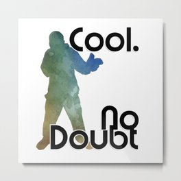 Cool. No Doubt Metal Print