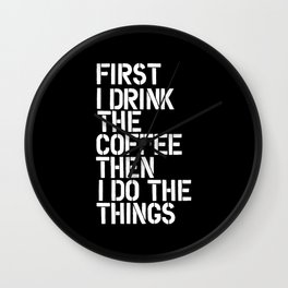 First I Drink the Coffee Then I Do The Things black and white bedroom poster home wall decor canvas Wall Clock