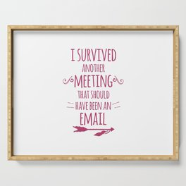 I Survived Another Meeting Serving Tray