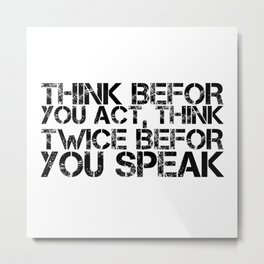 Think Twice Before You Speak Metal Print