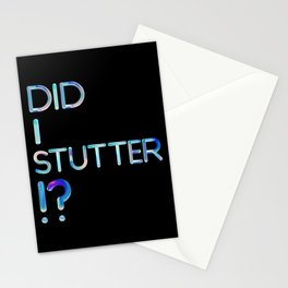 Did I Stutter?! Stationery Cards