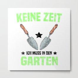 Gärtner Keine Zeit Ich Muss In den Garten T Shirt Landschaftsgärtner TShirt Natur Shirt Spruch Metal Print