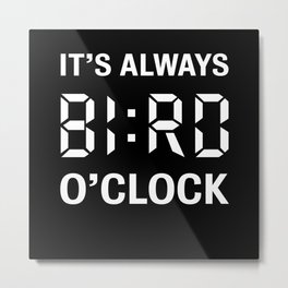 Bird o'clock | Funny Birdwatching Gift Metal Print