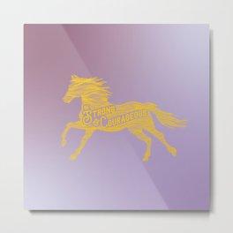 Strong & Courageous Metal Print