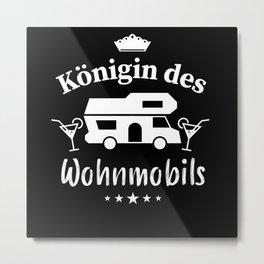 Geschenk für die Königin des Wohnmobils Metal Print