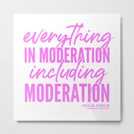 Everything in Moderation (Pink) Metal Print