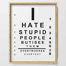 I hate stupid people eye chart Serving Tray
