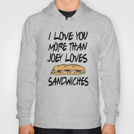 Friends - I Love You More Than Joey Loves Sandwiches Hoody