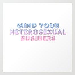 mind your heterosexual business Kunstdrucke