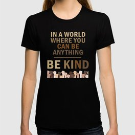In A World Where You Can Be Anything T-shirt