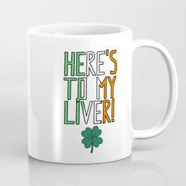 St. Patrick's Day - Here's To My Liver! Coffee Mug