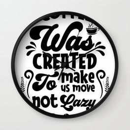 Move not Lazy Coffee Shirt Outfit Wall Clock