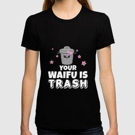 Your Waifu Is Trash Weeb Trash Anime Merchandise & Otaku Gifts T-shirt