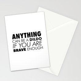 Anything can Be a Dildo if You're Brave Enough Stationery Cards