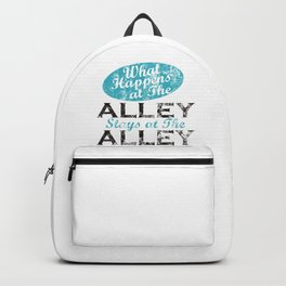 What Happens At The Alley Stays At The Alley 2 Backpack