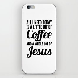 All I Need Today Is a Little Bit of Coffee and a Whole Lot of Jesus iPhone Skin