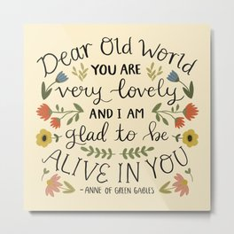 """Anne of Green Gables """"Dear Old World"""" Quote Metal Print"""