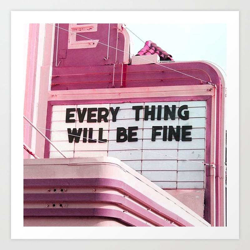 Every Thing Will Be Fine Art Print by Wankerandwanker PRN4233659
