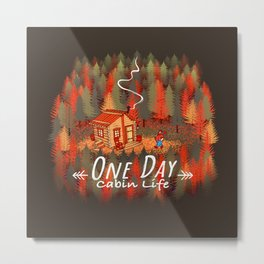 One Day, Cabin Life Metal Print