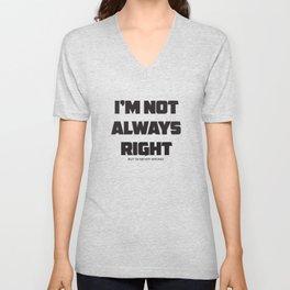 I am not always right Unisex V-Neck