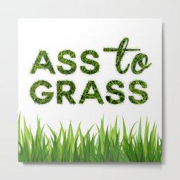Ass to Grass Metal Print