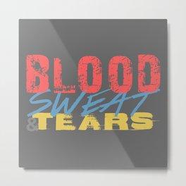 Blood, Sweat, & Tears Metal Print