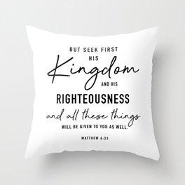 Matthew 6:33 But seek first the kingdom of God Throw Pillow