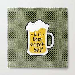 Beer O clock Metal Print