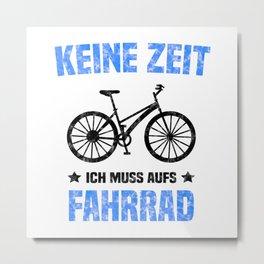 Keine Zeit Ich Muss Aufs Fahrrad T Shirt Fahrrad TShirt MTB Shirt Spruch Geschenk Metal Print