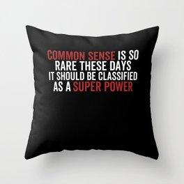 Common Sense Is So Rare These Days Throw Pillow