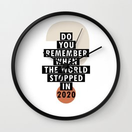 Do you remember when the World stopped in 2020? Wall Clock