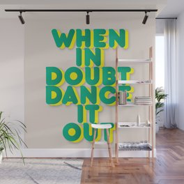 When in doubt dance it out no2 Wall Mural