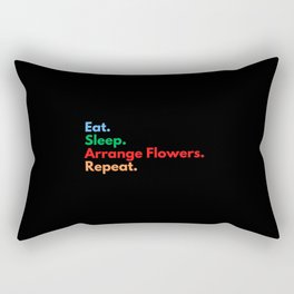 Eat. Sleep. Arrange Flowers. Repeat. Rectangular Pillow