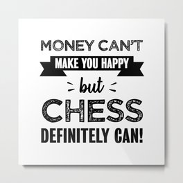 Chess makes you happy gift Metal Print