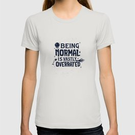 Being normal is vastly overrated funny not normal T-shirt
